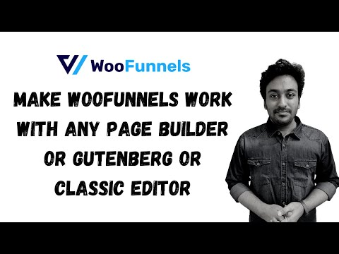 How to Make WooFunnels Work With Any Page Builder or Gutenberg or Classic Editor